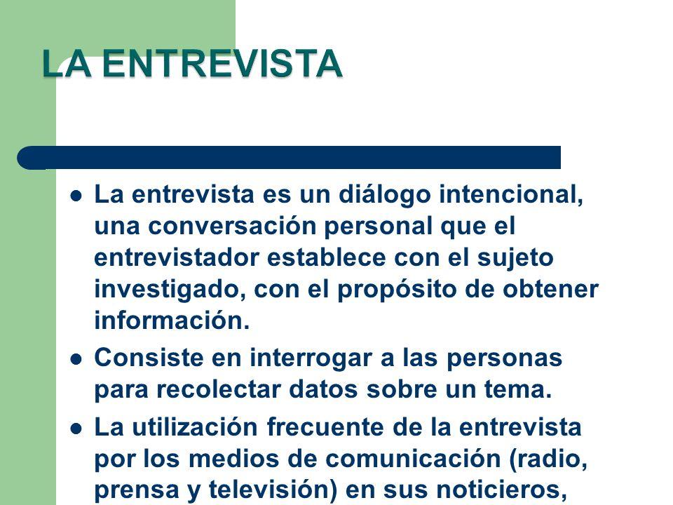 La entrevista es un diálogo intencional, una conversación personal que el entrevistador establece con el sujeto investigado, con el propósito de obten