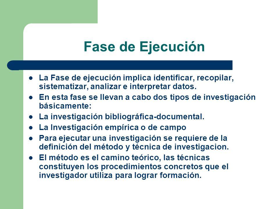 Fase de Ejecución La Fase de ejecución implica identificar, recopilar, sistematizar, analizar e interpretar datos. En esta fase se llevan a cabo dos t