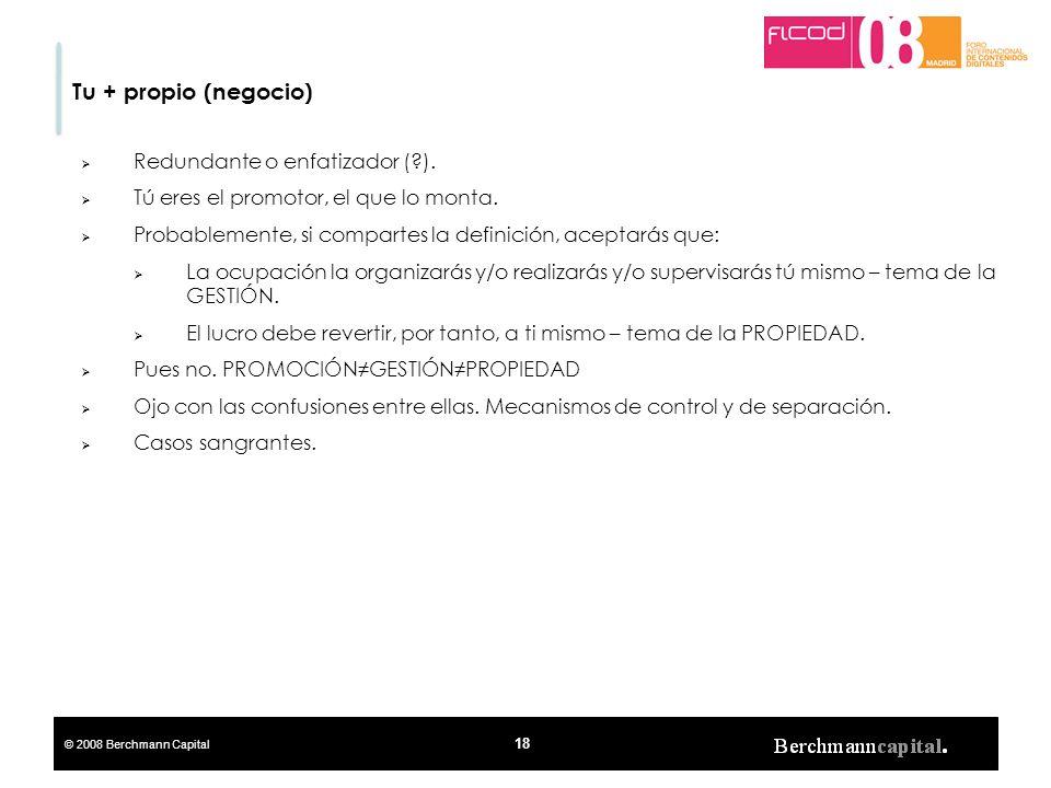 © 2008 Berchmann Capital 18 Tu + propio (negocio) Redundante o enfatizador (?). Tú eres el promotor, el que lo monta. Probablemente, si compartes la d