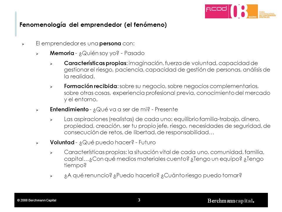 © 2008 Berchmann Capital 3 Fenomenología del emprendedor (el fenómeno) El emprendedor es una persona con: Memoria - ¿Quién soy yo? - Pasado Caracterís