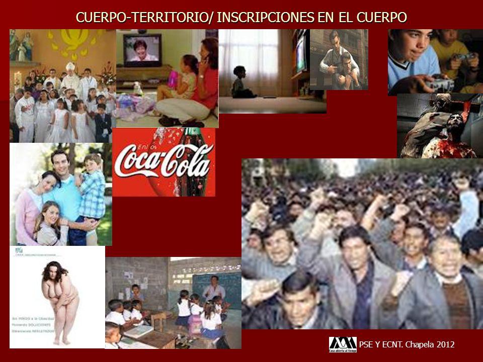 PSE Y ECNT. Chapela 2012 CUERPO-TERRITORIO/ INSCRIPCIONES EN EL CUERPO