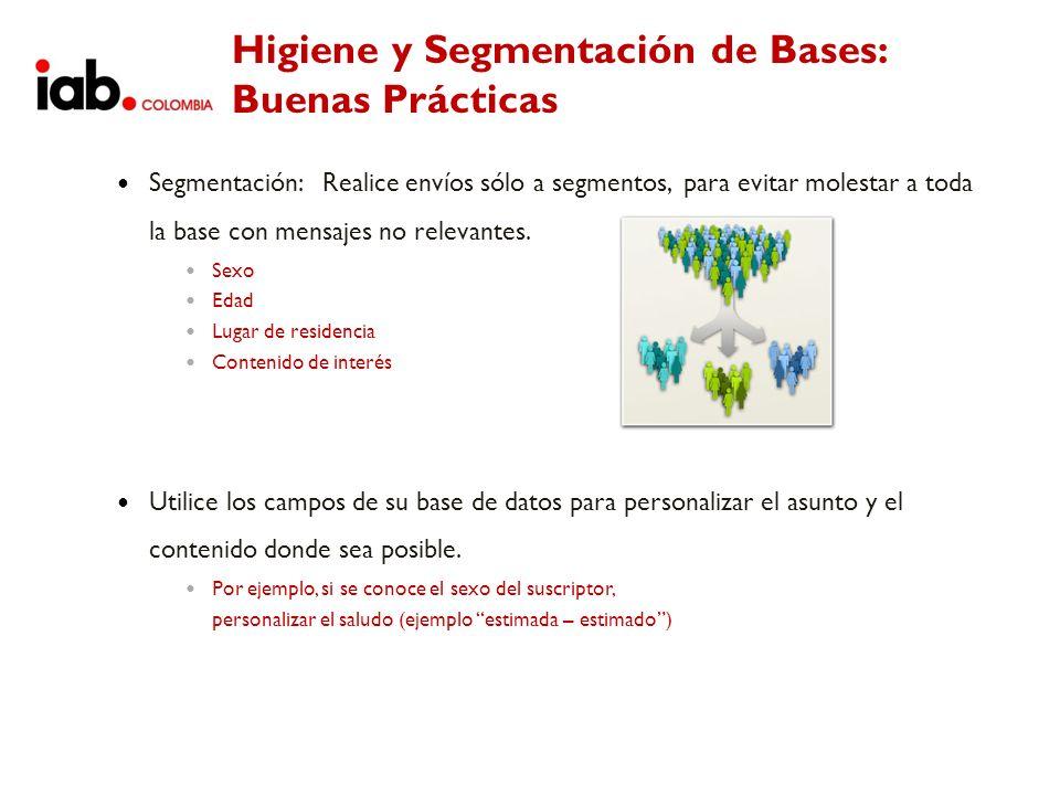 Higiene y Segmentación de Bases: Buenas Prácticas Segmentación: Realice envíos sólo a segmentos, para evitar molestar a toda la base con mensajes no r
