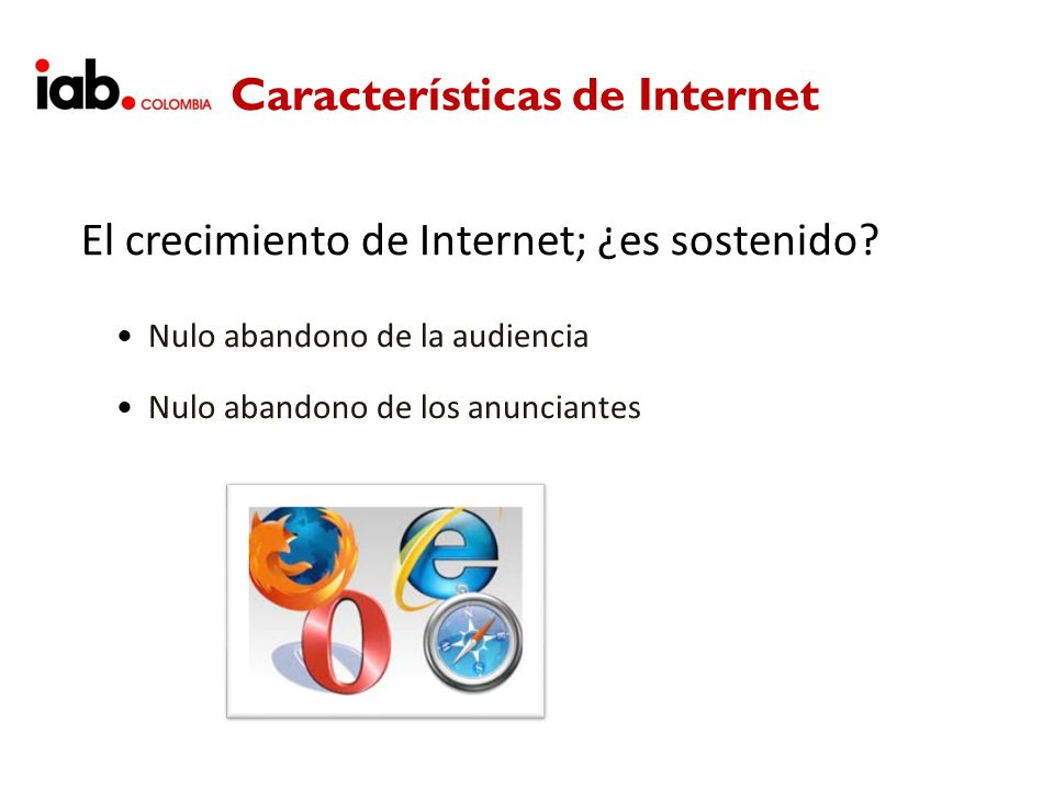 Características de Internet Nulo abandono de la audiencia Nulo abandono de los anunciantes El crecimiento de Internet; ¿es sostenido?