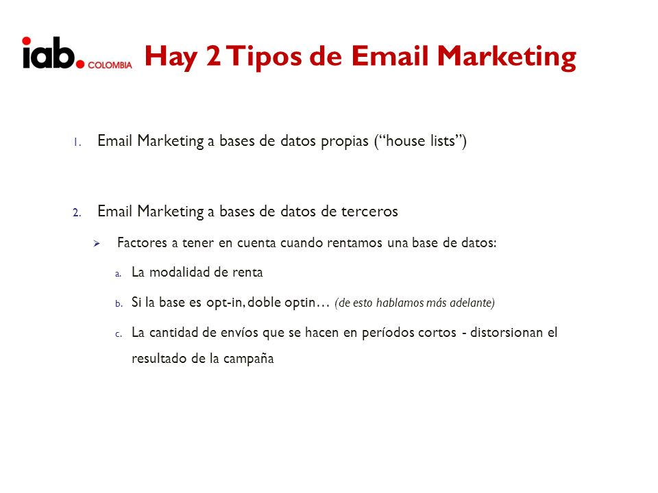 Hay 2 Tipos de Email Marketing 1. Email Marketing a bases de datos propias (house lists) 2. Email Marketing a bases de datos de terceros Factores a te