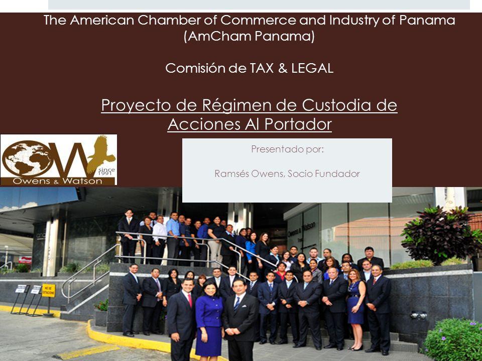 The American Chamber of Commerce and Industry of Panama (AmCham Panama) Comisión de TAX & LEGAL Proyecto de Régimen de Custodia de Acciones Al Portado