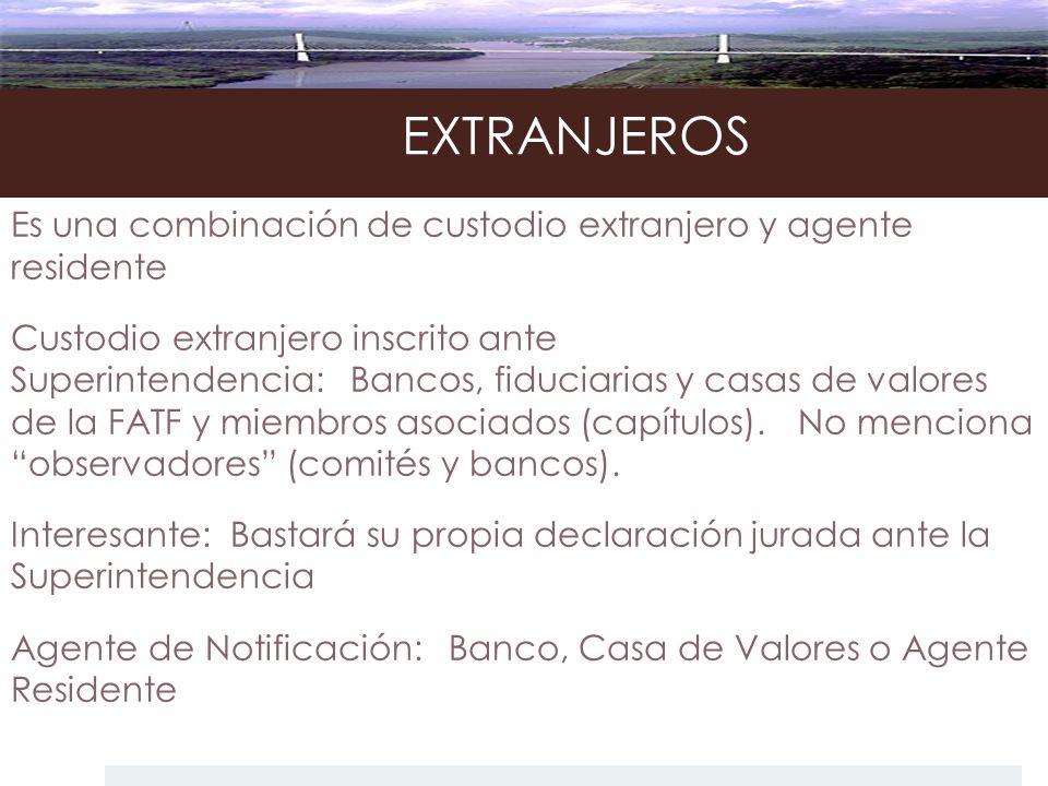 EXTRANJEROS Es una combinación de custodio extranjero y agente residente Custodio extranjero inscrito ante Superintendencia: Bancos, fiduciarias y cas