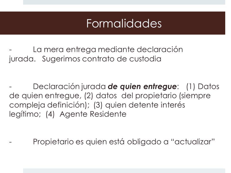 Formalidades - La mera entrega mediante declaración jurada. Sugerimos contrato de custodia - Declaración jurada de quien entregue : (1) Datos de quien