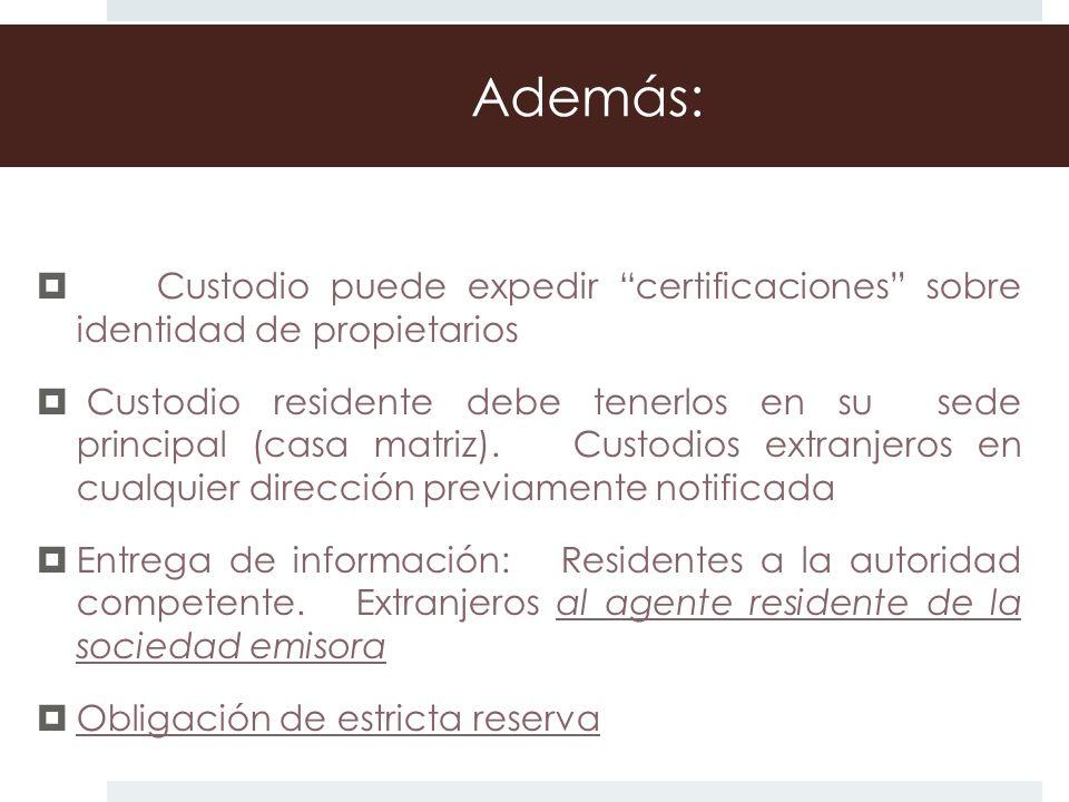 Además: Custodio puede expedir certificaciones sobre identidad de propietarios Custodio residente debe tenerlos en su sede principal (casa matriz). Cu