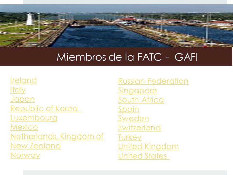 Miembros de la FATC - GAFI Ireland Italy Japan Republic of Korea Luxembourg Mexico Netherlands, Kingdom of New Zealand Norway Russian Federation Singa