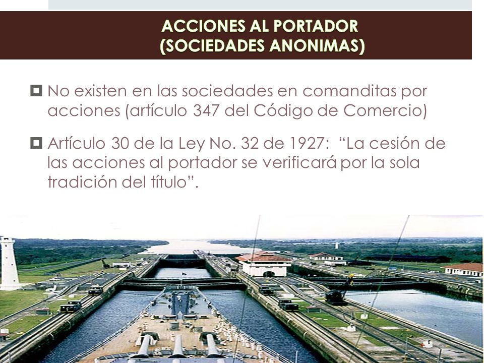 No existen en las sociedades en comanditas por acciones (artículo 347 del Código de Comercio) Artículo 30 de la Ley No. 32 de 1927: La cesión de las a