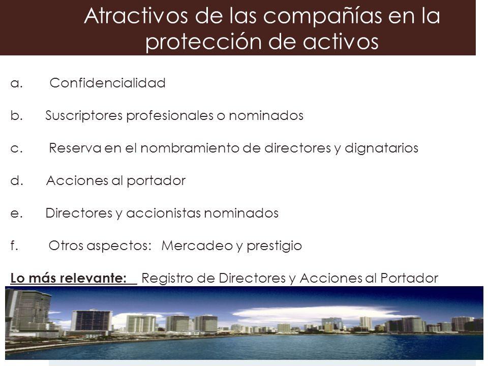 Atractivos de las compañías en la protección de activos a. Confidencialidad b. Suscriptores profesionales o nominados c. Reserva en el nombramiento de
