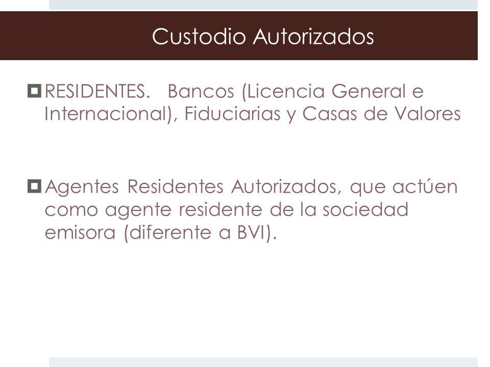 Custodio Autorizados RESIDENTES. Bancos (Licencia General e Internacional), Fiduciarias y Casas de Valores Agentes Residentes Autorizados, que actúen