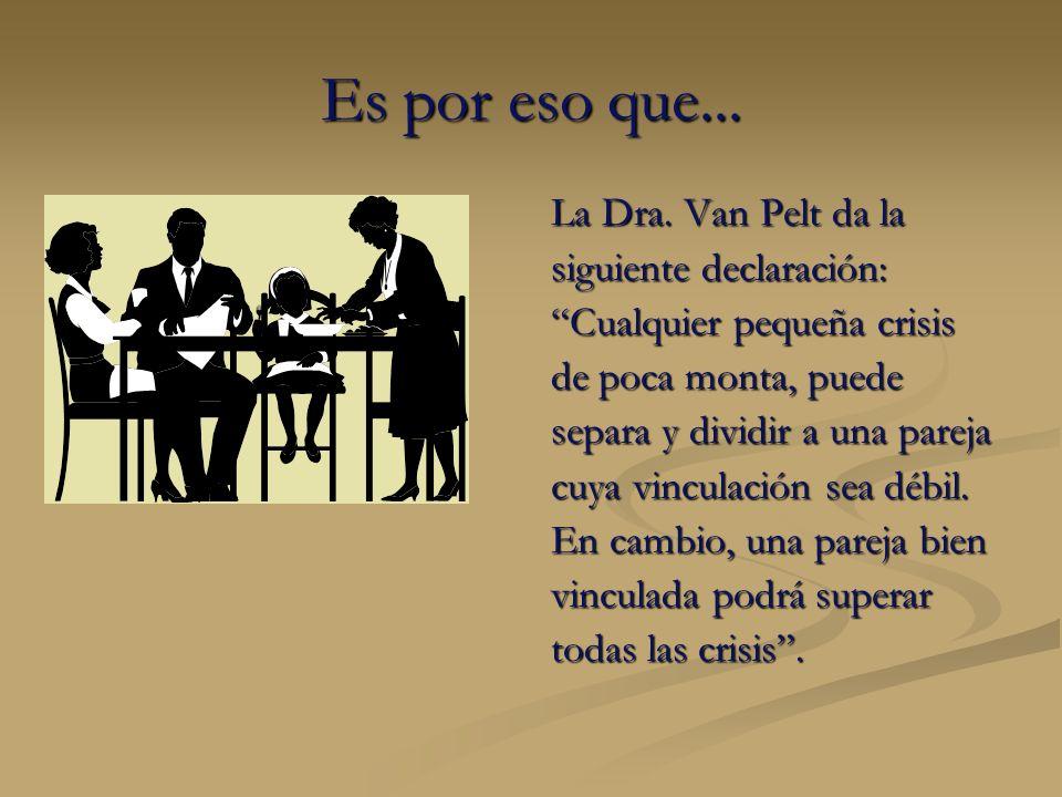 Es por eso que... La Dra. Van Pelt da la siguiente declaración: Cualquier pequeña crisis de poca monta, puede separa y dividir a una pareja cuya vincu