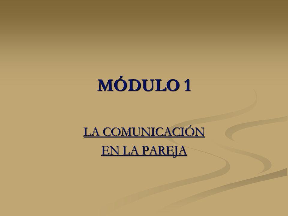 MÓDULO 1 LA COMUNICACIÓN EN LA PAREJA