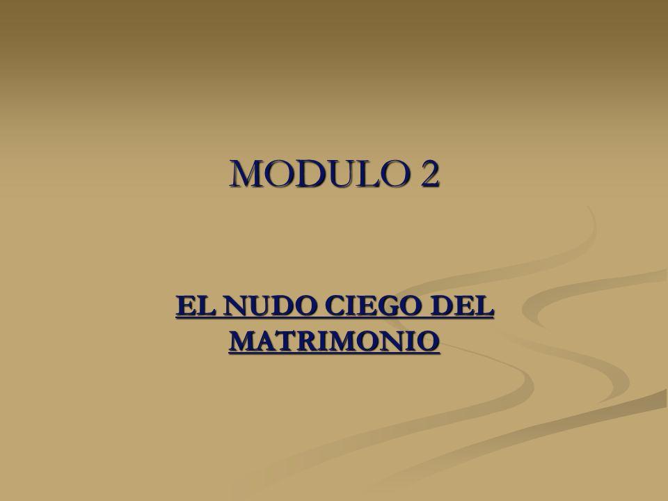 MODULO 2 EL NUDO CIEGO DEL MATRIMONIO