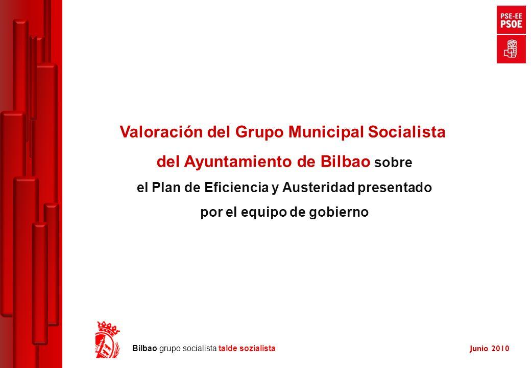 Junio 2010 Bilbao grupo socialista talde sozialista Valoración del Grupo Municipal Socialista del Ayuntamiento de Bilbao sobre el Plan de Eficiencia y Austeridad presentado por el equipo de gobierno