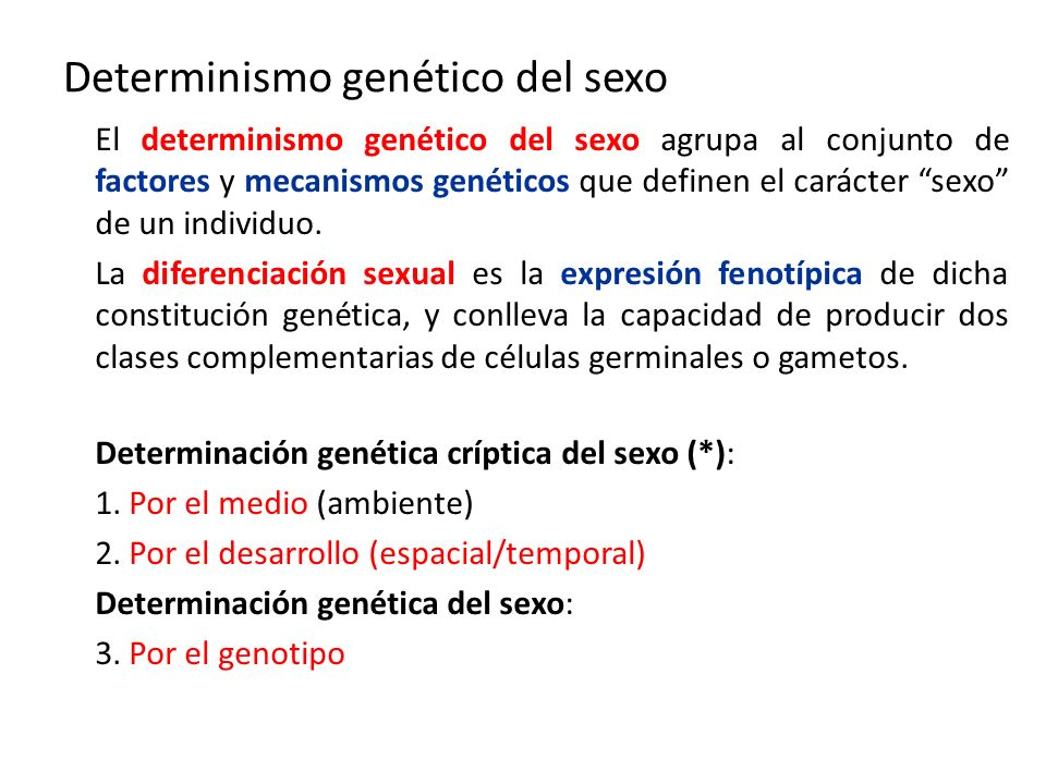 Determinismo genético del sexo El determinismo genético del sexo agrupa al conjunto de factores y mecanismos genéticos que definen el carácter sexo de