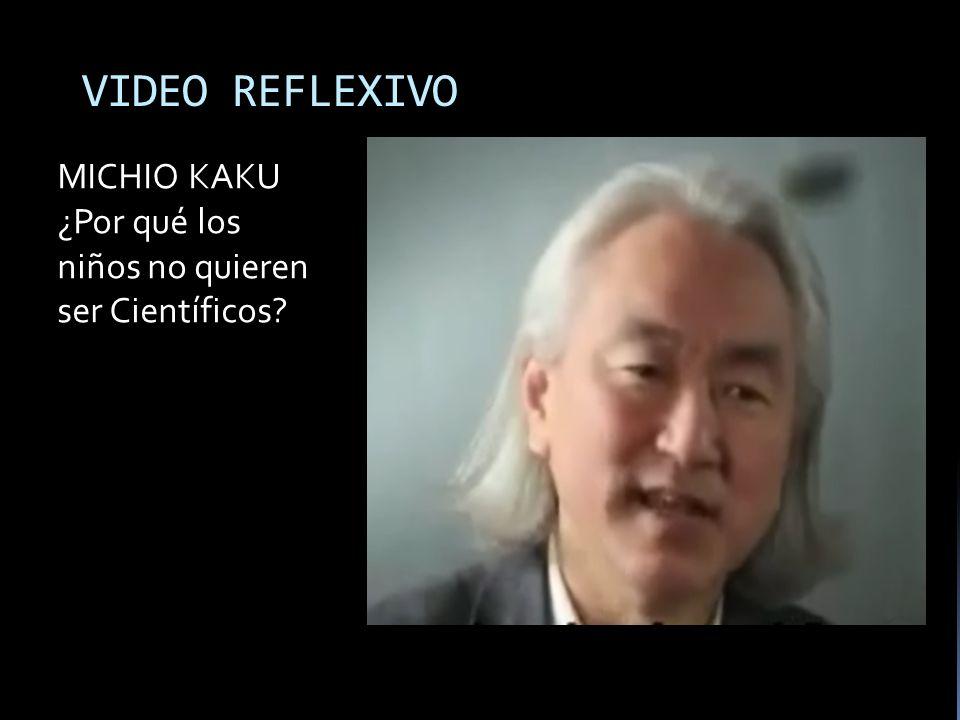 VIDEO REFLEXIVO MICHIO KAKU ¿Por qué los niños no quieren ser Científicos?