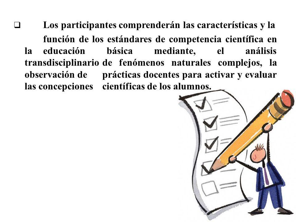 Los participantes comprenderán las características y la función de los estándares de competencia científica en la educación básica mediante, el anális