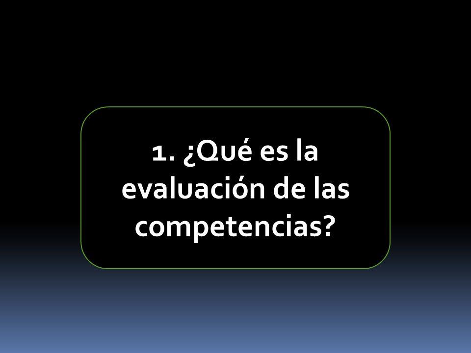 1. ¿Qué es la evaluación de las competencias?