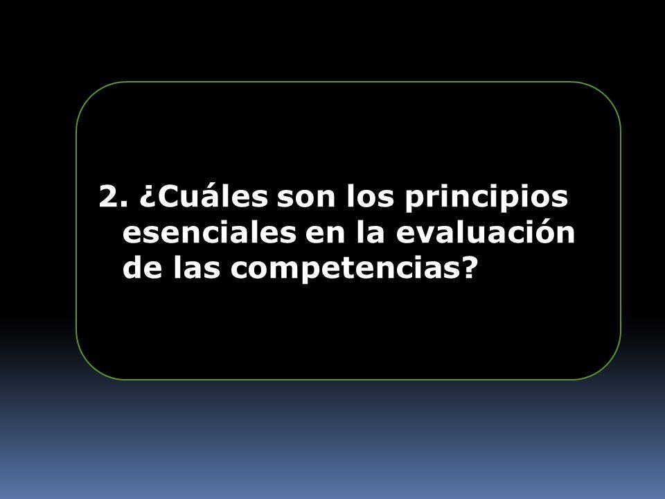 2. ¿Cuáles son los principios esenciales en la evaluación de las competencias?