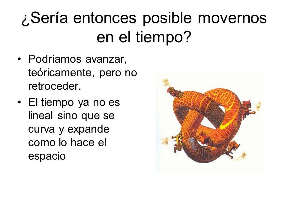 ¿Sería entonces posible movernos en el tiempo? Podríamos avanzar, teóricamente, pero no retroceder. El tiempo ya no es lineal sino que se curva y expa