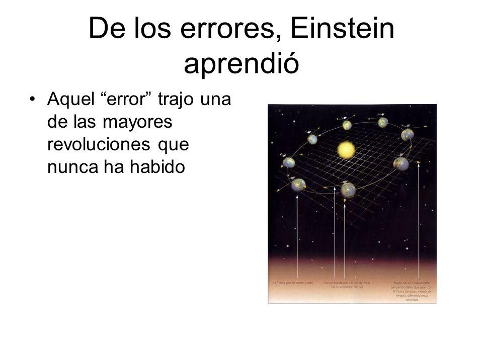 De los errores, Einstein aprendió Aquel error trajo una de las mayores revoluciones que nunca ha habido