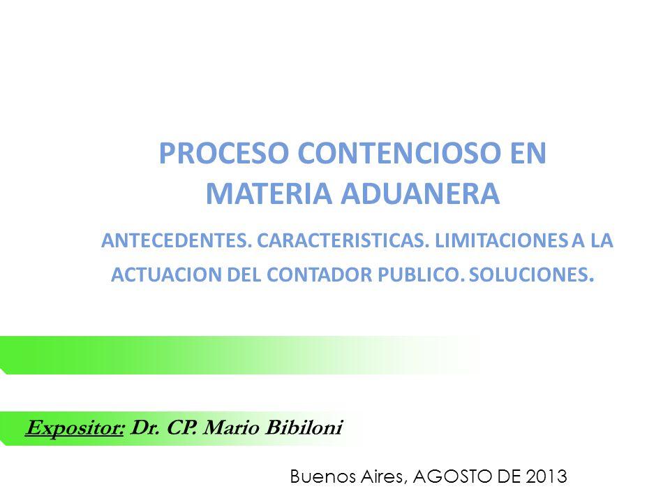 PROCESO CONTENCIOSO EN MATERIA ADUANERA ANTECEDENTES. CARACTERISTICAS. LIMITACIONES A LA ACTUACION DEL CONTADOR PUBLICO. SOLUCIONES. Buenos Aires, AGO
