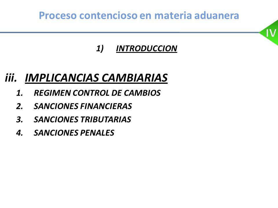 Proceso contencioso en materia aduanera 1)INTRODUCCION iii.IMPLICANCIAS CAMBIARIAS 1.REGIMEN CONTROL DE CAMBIOS 2.SANCIONES FINANCIERAS 3.SANCIONES TR