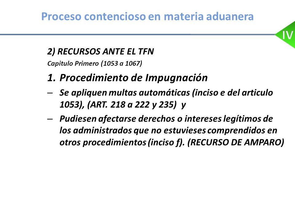 Proceso contencioso en materia aduanera 2) RECURSOS ANTE EL TFN Capitulo Primero (1053 a 1067) 1.Procedimiento de Impugnación – Se apliquen multas aut
