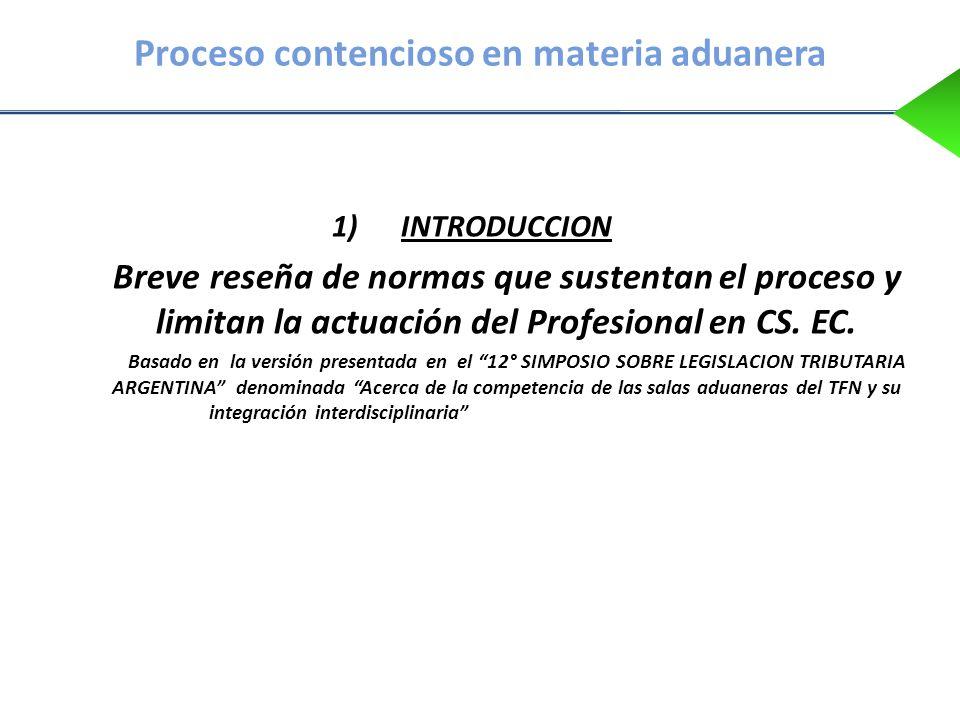 Proceso contencioso en materia aduanera 1)INTRODUCCION Breve reseña de normas que sustentan el proceso y limitan la actuación del Profesional en CS. E