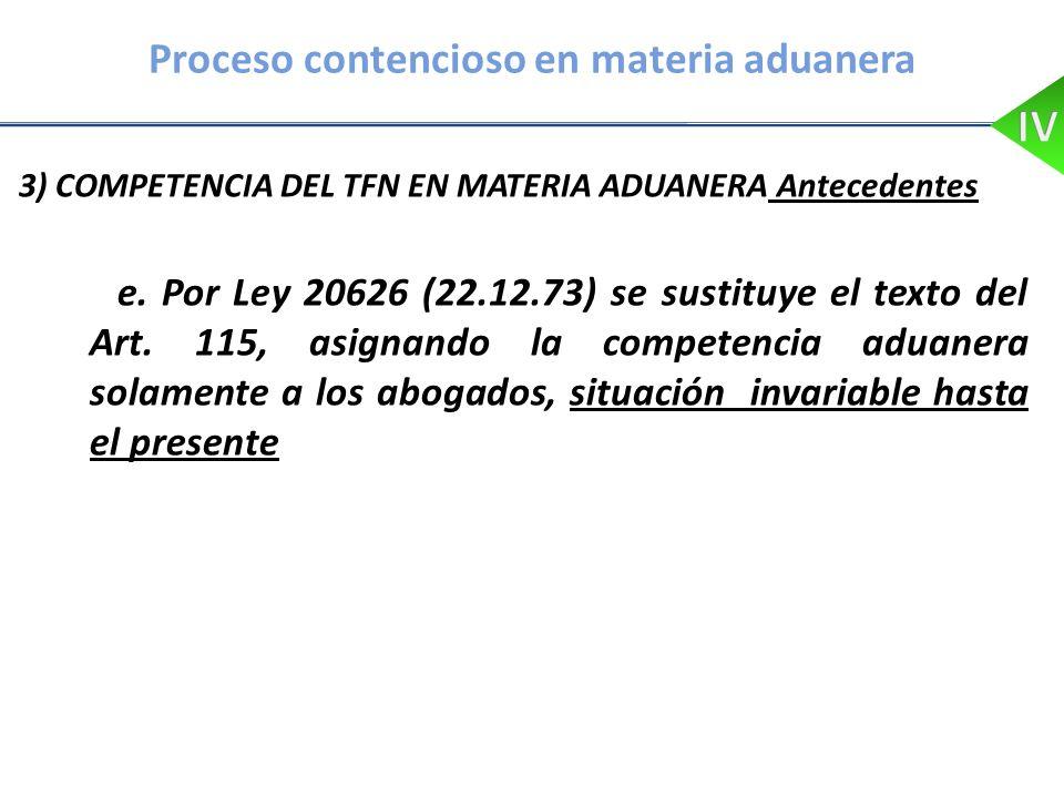 Proceso contencioso en materia aduanera 3) COMPETENCIA DEL TFN EN MATERIA ADUANERA Antecedentes e. Por Ley 20626 (22.12.73) se sustituye el texto del