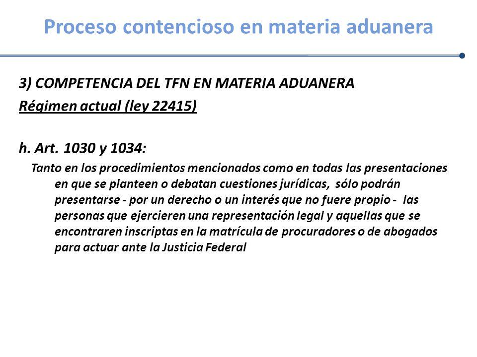Proceso contencioso en materia aduanera 3) COMPETENCIA DEL TFN EN MATERIA ADUANERA Régimen actual (ley 22415) h. Art. 1030 y 1034: Tanto en los proced