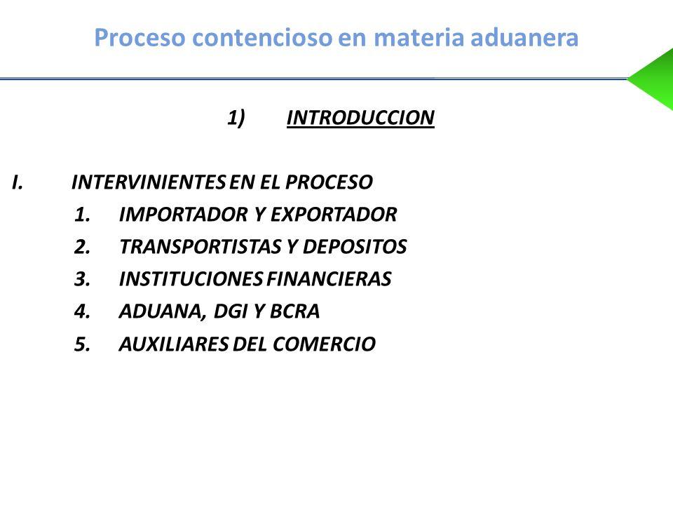 Proceso contencioso en materia aduanera 1)INTRODUCCION I.INTERVINIENTES EN EL PROCESO 1.IMPORTADOR Y EXPORTADOR 2.TRANSPORTISTAS Y DEPOSITOS 3.INSTITU