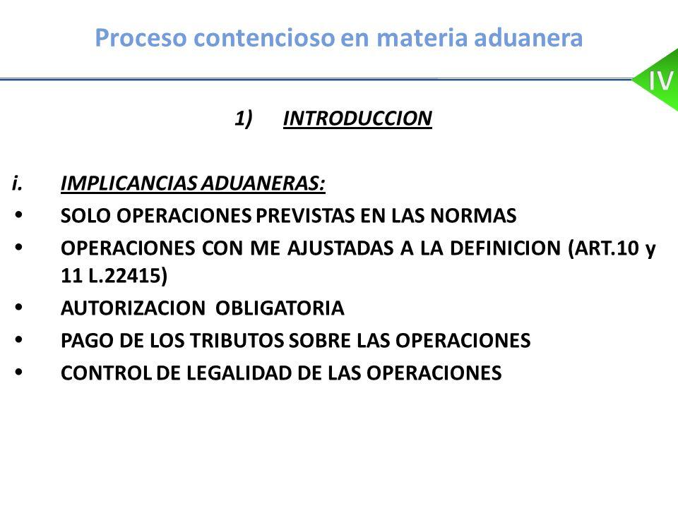 Proceso contencioso en materia aduanera 1)INTRODUCCION i.IMPLICANCIAS ADUANERAS: SOLO OPERACIONES PREVISTAS EN LAS NORMAS OPERACIONES CON ME AJUSTADAS