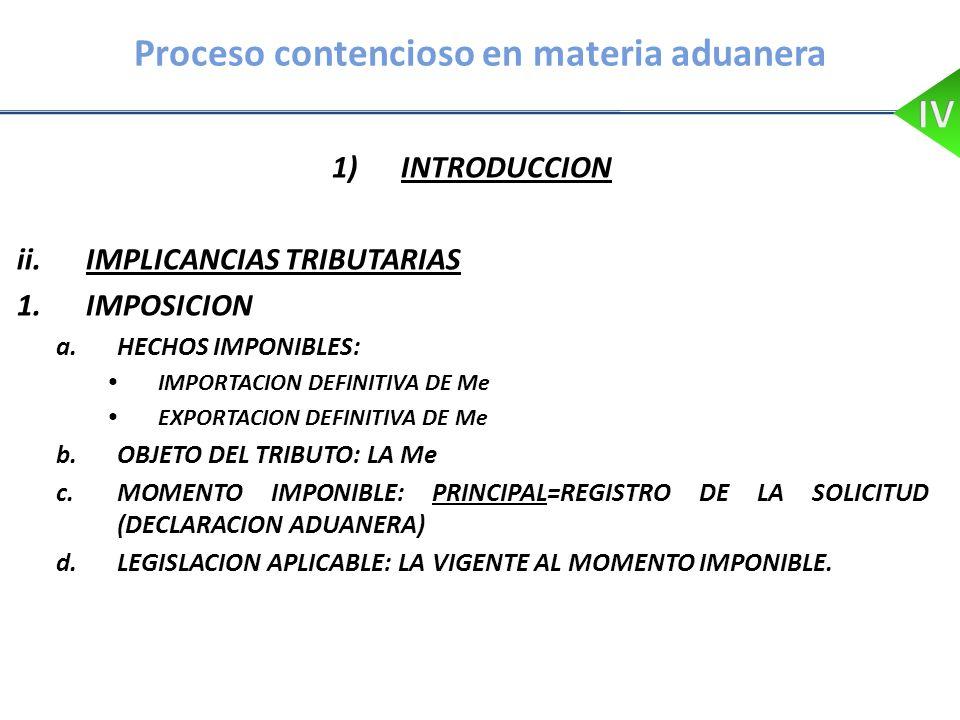 Proceso contencioso en materia aduanera 1)INTRODUCCION ii.IMPLICANCIAS TRIBUTARIAS 1.IMPOSICION a.HECHOS IMPONIBLES: IMPORTACION DEFINITIVA DE Me EXPO