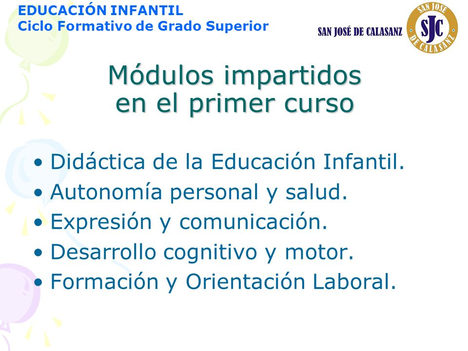 Módulos impartidos en el primer curso Didáctica de la Educación Infantil. Autonomía personal y salud. Expresión y comunicación. Desarrollo cognitivo y