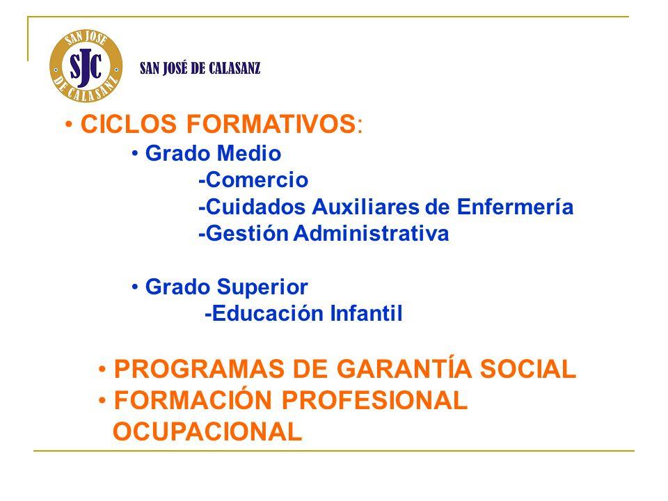 CICLOS FORMATIVOS: Grado Medio -Comercio -Cuidados Auxiliares de Enfermería -Gestión Administrativa Grado Superior -Educación Infantil PROGRAMAS DE GA
