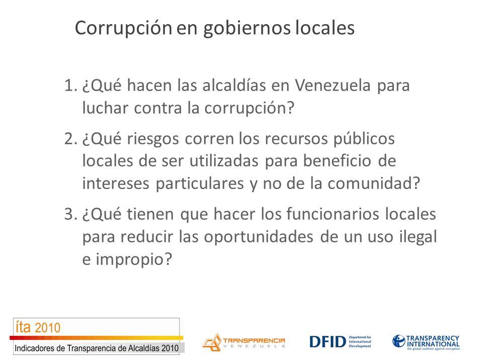 Corrupción en gobiernos locales 1.¿Qué hacen las alcaldías en Venezuela para luchar contra la corrupción? 2.¿Qué riesgos corren los recursos públicos