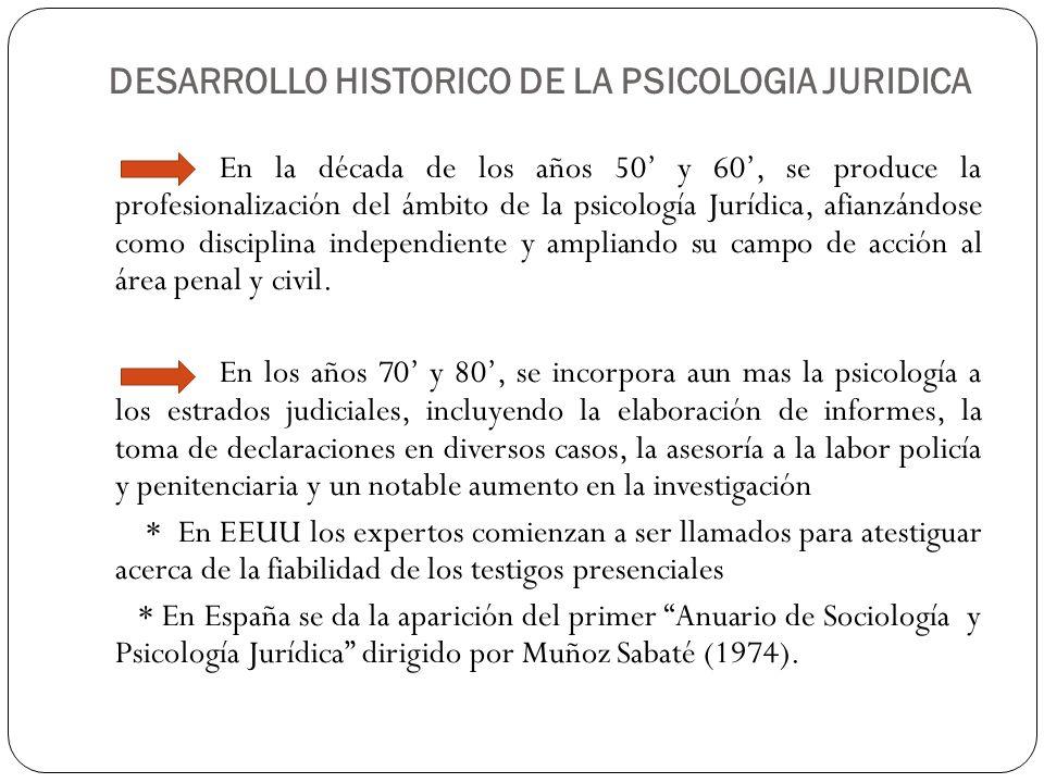 En la década de los años 50 y 60, se produce la profesionalización del ámbito de la psicología Jurídica, afianzándose como disciplina independiente y