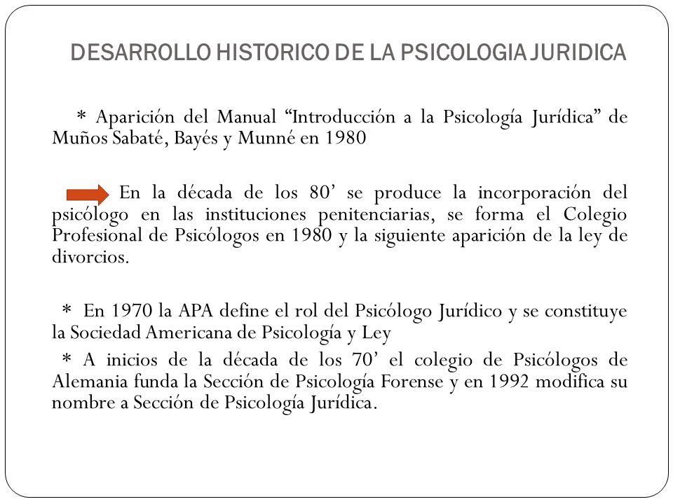 * Aparición del Manual Introducción a la Psicología Jurídica de Muños Sabaté, Bayés y Munné en 1980 En la década de los 80 se produce la incorporación