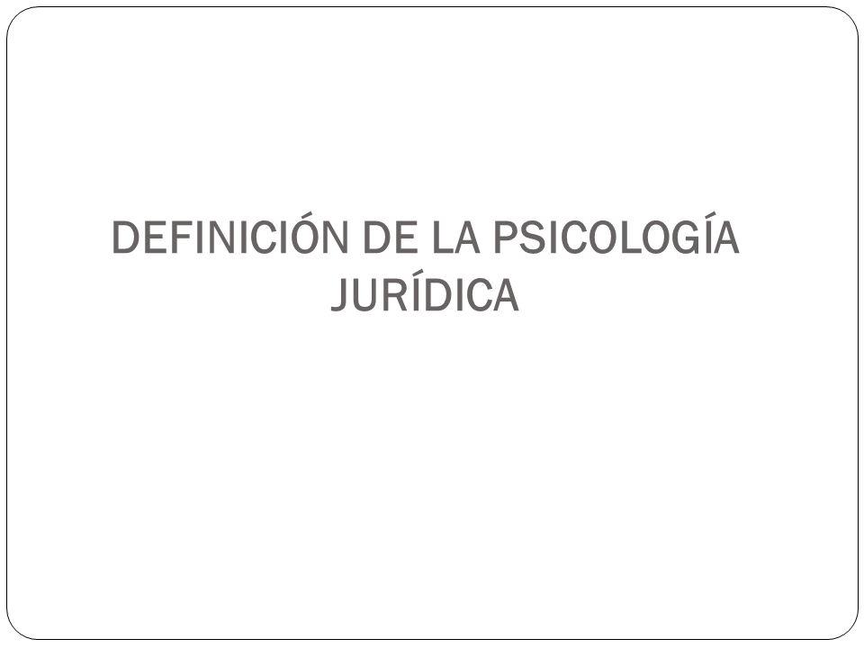 DEFINICIÓN DE LA PSICOLOGÍA JURÍDICA