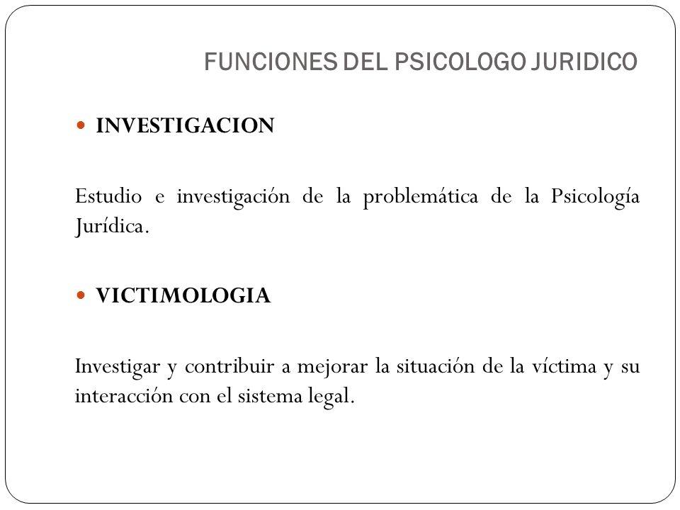INVESTIGACION Estudio e investigación de la problemática de la Psicología Jurídica. VICTIMOLOGIA Investigar y contribuir a mejorar la situación de la