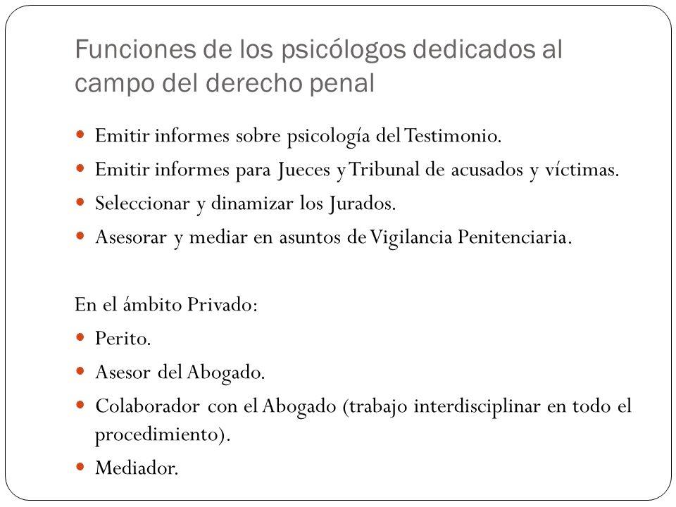 Funciones de los psicólogos dedicados al campo del derecho penal Emitir informes sobre psicología del Testimonio. Emitir informes para Jueces y Tribun