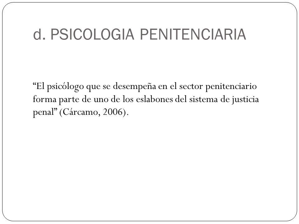 d. PSICOLOGIA PENITENCIARIA El psicólogo que se desempeña en el sector penitenciario forma parte de uno de los eslabones del sistema de justicia penal