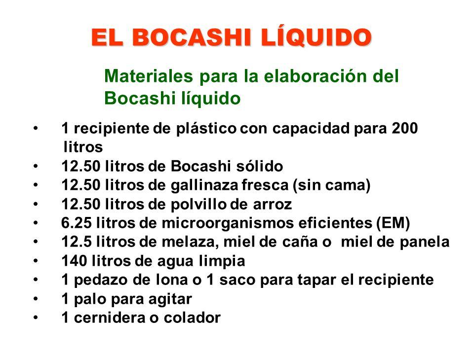 EL BOCASHI LÍQUIDO Materiales para la elaboración del Bocashi líquido 1 recipiente de plástico con capacidad para 200 litros 12.50 litros de Bocashi s