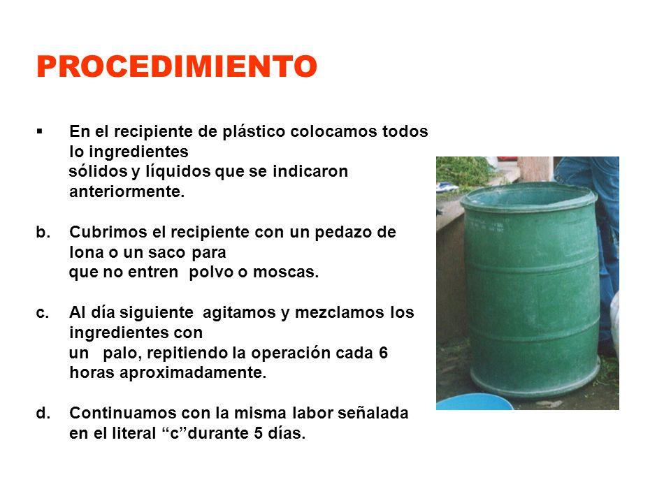 PROCEDIMIENTO En el recipiente de plástico colocamos todos lo ingredientes sólidos y líquidos que se indicaron anteriormente. b. Cubrimos el recipient