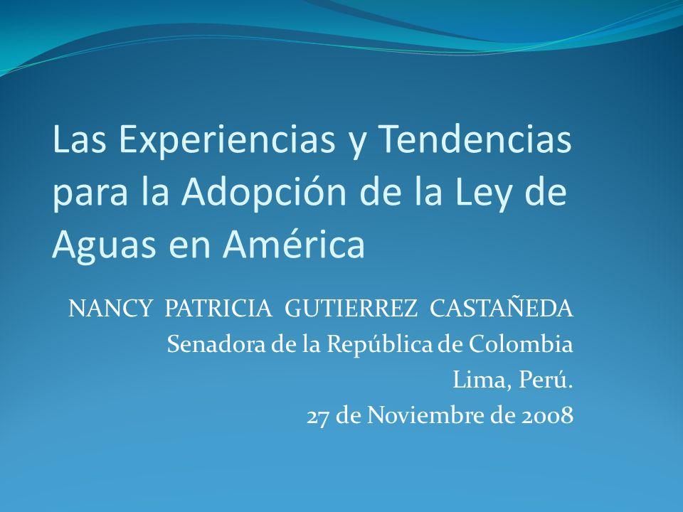 Las Experiencias y Tendencias para la Adopción de la Ley de Aguas en América NANCY PATRICIA GUTIERREZ CASTAÑEDA Senadora de la República de Colombia L