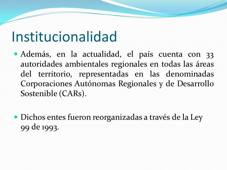 Institucionalidad Además, en la actualidad, el país cuenta con 33 autoridades ambientales regionales en todas las áreas del territorio, representadas