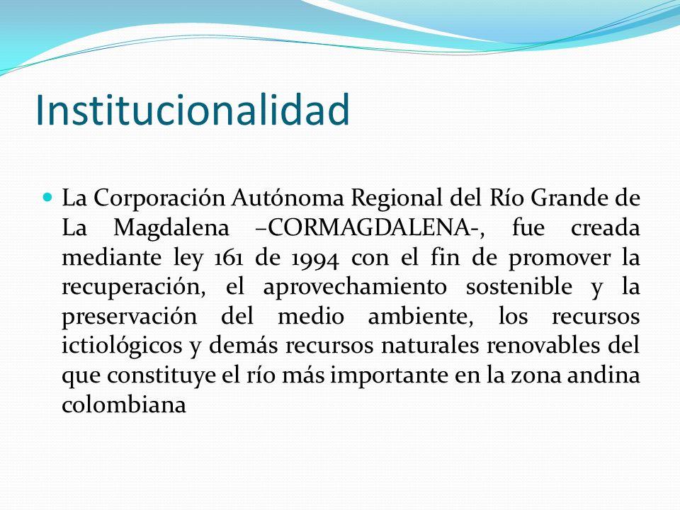 Institucionalidad La Corporación Autónoma Regional del Río Grande de La Magdalena –CORMAGDALENA-, fue creada mediante ley 161 de 1994 con el fin de pr